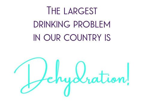 The largest problem in our country - Dehydration!